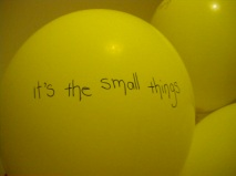 its the small things that give love breath, helium balloons, indigo eli impromptu personal project